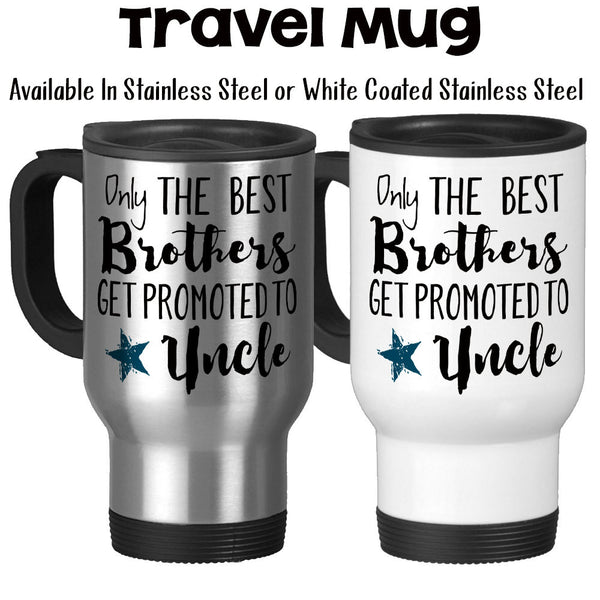 Travel Mug, The Best Brothers Get Promoted To Uncle, Baby Announcement