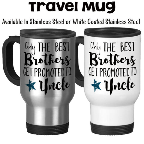 Travel Mug, Only The Best Brothers Get Promoted To Uncle Uncle Gift Baby Announcement Uncle Mug New Uncle, Stainless Steel, 14 oz