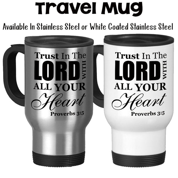 Travel Mug, Trust In The Lord With All Your Heart Proverbs 3:5 Bible Verse Christian Gifts Christian Mug, Stainless Steel at GroovyGiftables.com