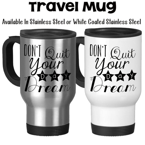 Travel Mug, Don't Quit Your Day Dream, Follow Your Dreams, Dream Big, Reach For Your Dreams