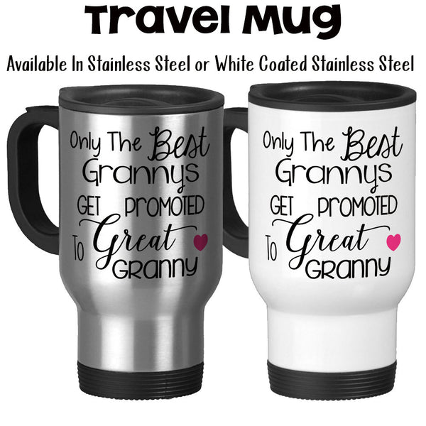 Travel Mug, The Best Grannys Get Promoted To Great Granny, Baby Announcement