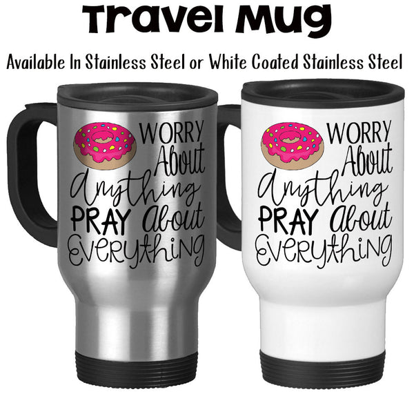 Travel Mug, Do Not Worry Donut Worry Pray About Everything Christian Bible Verse Humor Cute Doughnut