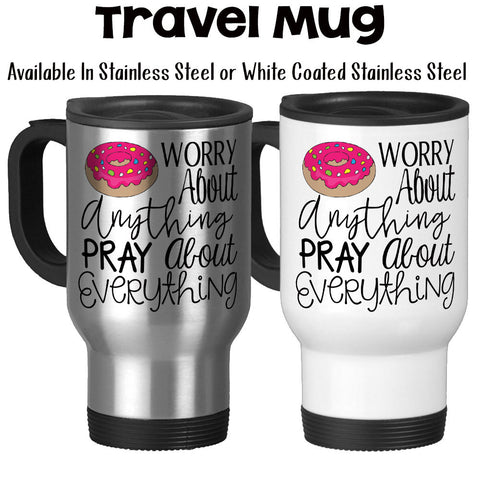 Travel Mug, Do Not Worry Donut Worry Pray About Everything Christian Bible Verse Humor Cute Doughnut, Stainless Steel, 14 oz - Gift Idea
