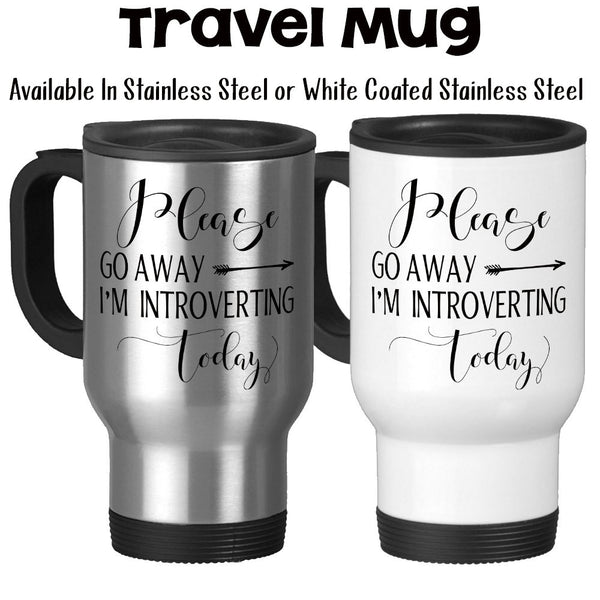 Travel Mug, Please Go Away Im Introverting Today, Quiet Time, Recharge, Introvert Gifts