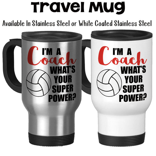 Travel Mug, I'm A Volleyball Coach What's Your Super Power, Coaching, Coach Gifts