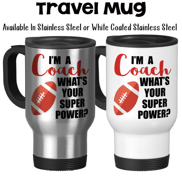 Travel Mug, I'm A Football Coach What's Your Super Power, Coaching, Gift For Coach
