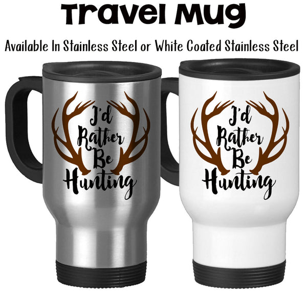 Travel Mug, I'd Rather Be Hunting Antlers Big Deer Rack Father's Day Hunting Mug Hunt Gift Hunter Gift, Stainless Steel, 14 oz