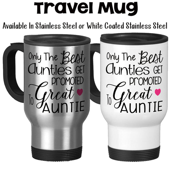 Travel Mug, The Best Aunties Get Promoted To Great Auntie, Baby Announcement