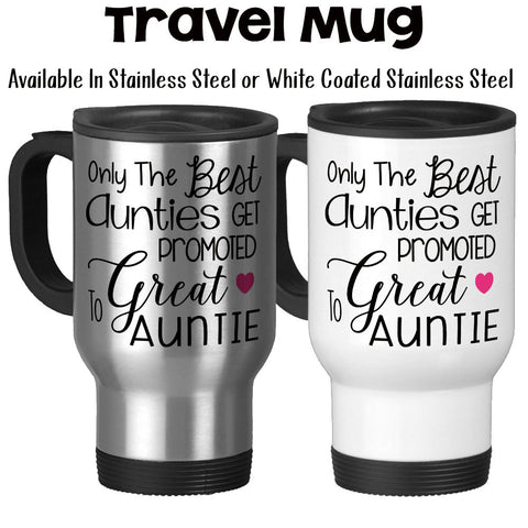 Travel Mug, Only The Best Aunties Get Promoted To Great Auntie Auntie Gift Baby Announcement Pregnancy Reveal, Stainless Steel, 14 oz