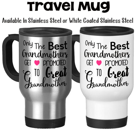 Travel Mug, The Best Grandmothers Get Promoted To Great Grandmother, Baby Announcement