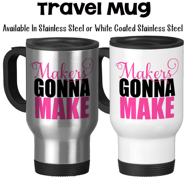 Travel Mug, Makers Gonna Mak,e Making Stuff, Creative, Creativity, Making Products, Boss