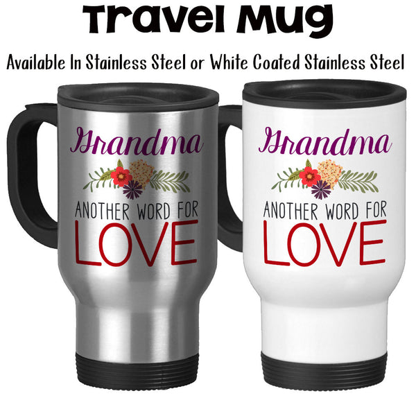 Travel Mug, Grandma Another Word For Love Grandma Mug Grandma Gift Grandma Birthday Mother's Day