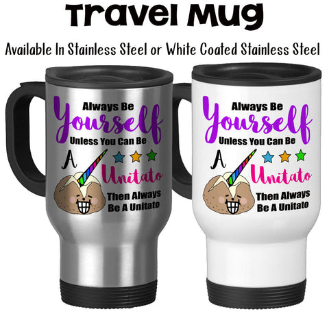 Travel Mug, Always Be Yourself Unless You Can Be A Unicorn Unitato Funny Unicorn Mug Unicorn Gift Be Unique, Stainless Steel, 14 oz at GroovyGiftables.com
