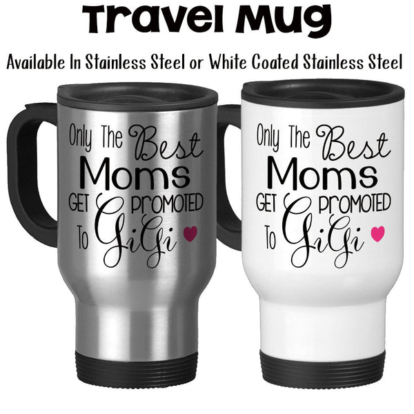 Travel Mug, The Best Moms Get Promoted To Gigi, Baby Announcement
