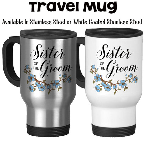Travel Mug, Sister Of The Groom 001, Wedding Party, SOTG Gift, Grooms Party