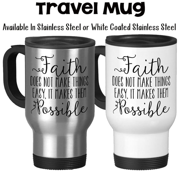 Travel Mug, Faith Does Not Make Things Easy It Makes Them Possible Christian Have Faith Faith Gifts, Stainless Steel, 14 oz - Gift Idea at GroovyGiftables.com