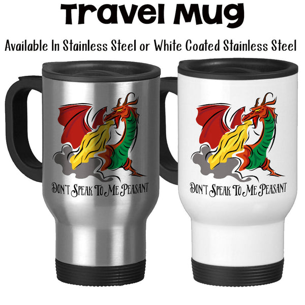 Travel Mug, Dragon Art Don't Speak To Me Peasant Fire Breathing Dragon Dragon Before Coffee Dragon Gift, Stainless Steel, 14 oz - Gift Idea