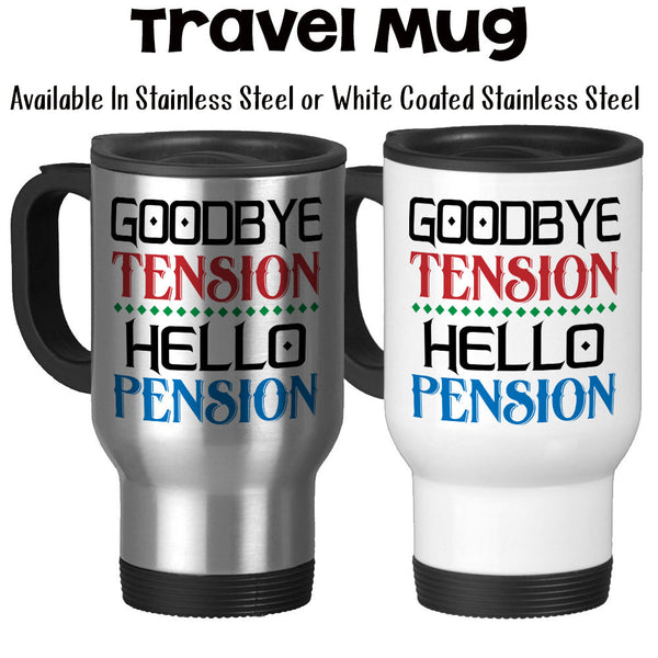Travel Mug, Goodbye Tension Hello Pension, Retirement, Retiree, Retired, Retiring