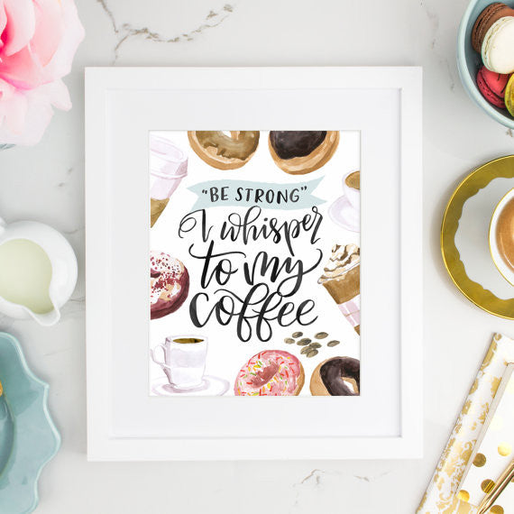 Be Strong, Coffee 8 x 10 Print