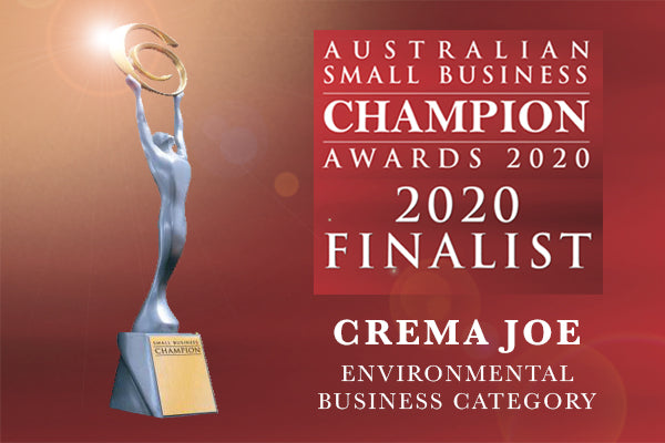 Crema Joe are 2020 finalists in the Australian Small Business Champion Awards - Environmental Category