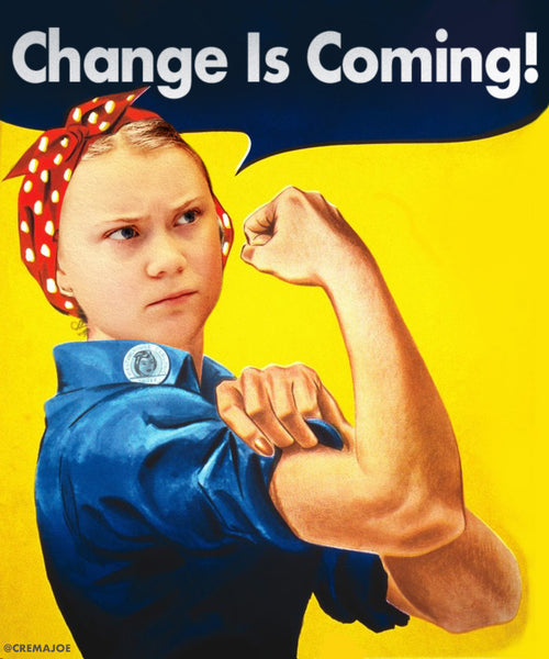 "Greta Thunberg ""Change Is Coming"". We Can Do It / Rosie the Riveter"