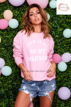 CANDY PINK THIS IS MY DAY OFF SWEATSHIRT