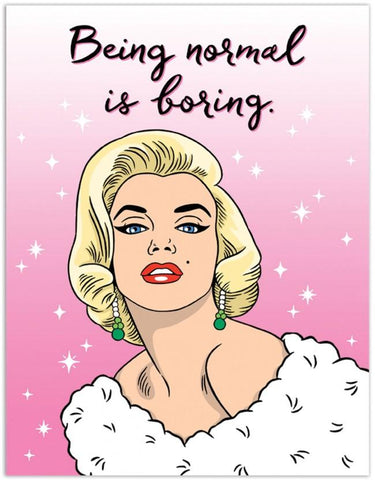 "Front of card with illustration of Marilyn Monroe in front of pink background with white stars. Script at top of card reads ""Being normal is boring."""
