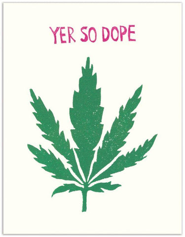 "Front of white card with illustration of marijuana leaf. Pink text at top of card: ""Yer So Dope."""