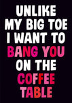 Bang You On The Coffee Table Funny Valentines Card