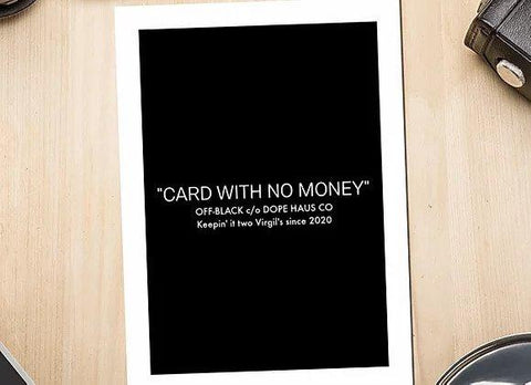 "Front of greeting card, black with white border. White text reads ""'Card With No Money,' Off-Black c/o Dope Haus Co, Keepin' it two Virgil's since 2020."""