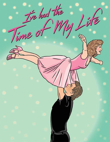 "Front of card with Johnny lifting Baby from Dirty Dancing. Pink text reads ""I've had the Time of My Life."" Pale turquoise background with white ""disco"" spots."