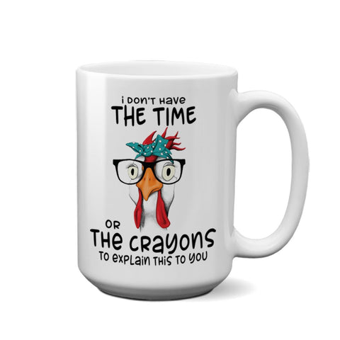 I Don't The Time Or Crayons Mug