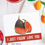 I Just Figgin Love You Card