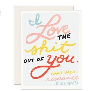 I Love The Shit Out Of You. (Who Said Romance Is Dead) Card