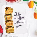 I'd Be Muffin Without You Card