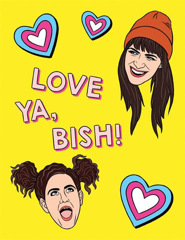 "Front of card featuring illustration of Abbi and Ilana from Broad City, with blue, pink, and white hearts and pink text saying, ""Love Ya, Bish!"" Yellow background."