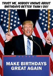 "Front of card with image of Donald Trump on podium in front of two American flags. Text in cartoon balloon reads, ""Trust Me, Nobody Knows About Birthdays Better Than I Do!"" Text on podium reads, ""Make Birthdays Great Again."""