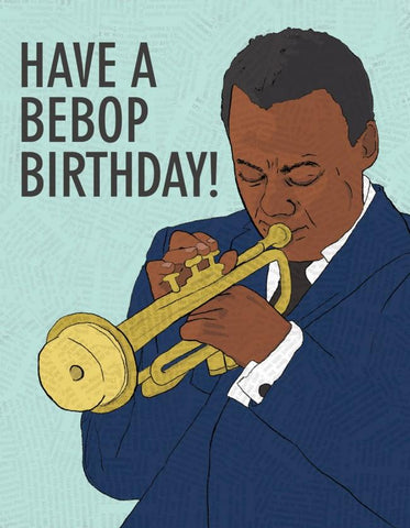 "Front of card with illustration of Miles Davis in a dark blue suit, playing the trumpet, against a light blue background. Text reads ""Have a Bebop Birthday!"""