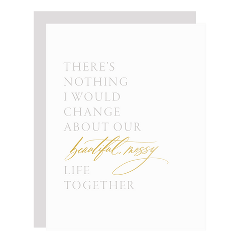 There's Nothing I Would Change About Our Beautiful Mess Valentine's Card