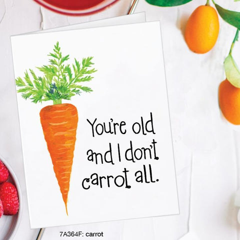 You're Old And I Don't Carrot All Card
