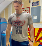 Even Firefighters Need Heroes Tee