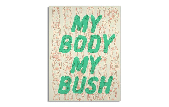My Body, My Bush by Sorry Design