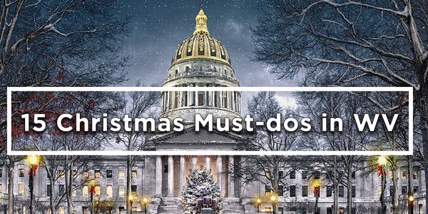 15 Must-dos on Your West Virginia Holiday Wishlist