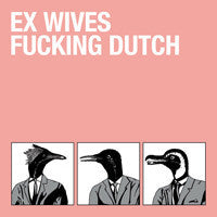"Ex Wives - Fucking Dutch 7"" (RID-015)"