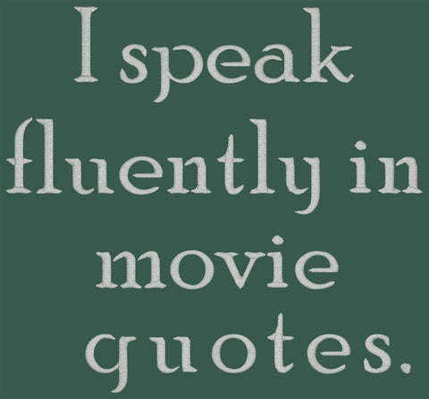 Totes ~ I speak fluently in movie quotes