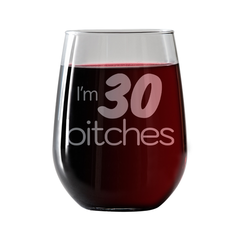 I'm 30 Bitches  Stemless Wine Glass