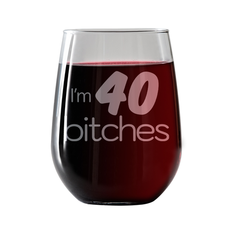 I'm 40 Bitches  Stemless Wine Glass