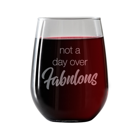 Not a day over Fabulous  Stemless Wine Glass