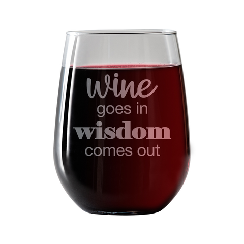Wine goes in Wisdom comes out  Stemless Wine Glass