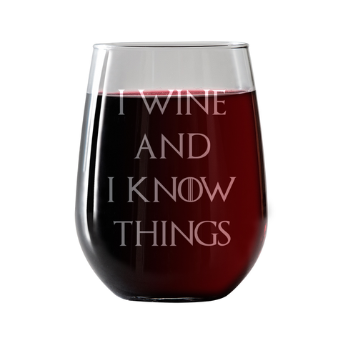 I Wine and I Know Things  Stemless Wine Glass